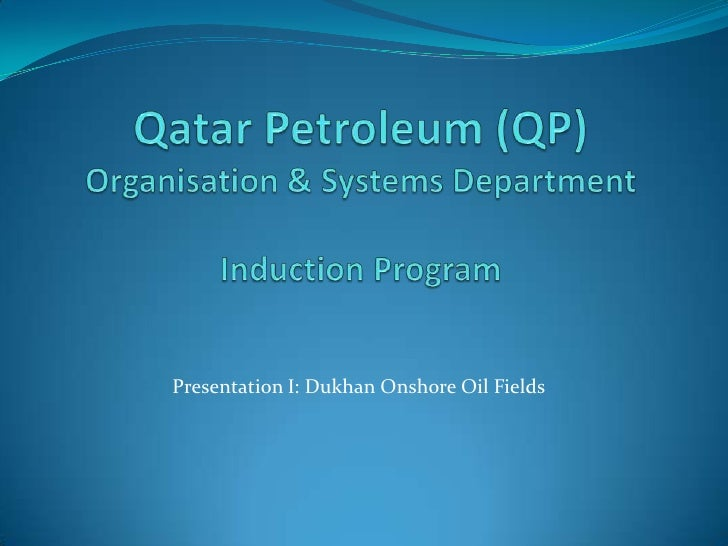 Qatar Petroleum (QP)Organisation & Systems Department Induction Program <br />Presentation I: Dukhan Onshore Oil Fields<br />