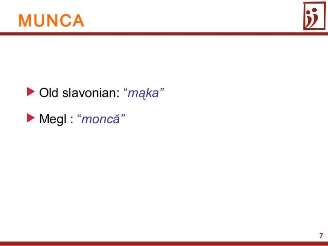 "7 Old slavonian: ""mąka"" Megl : ""moncă""MUNCA"