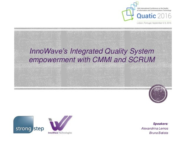 InnoWave's Integrated Quality System empowerment with CMMI and SCRUM Speakers: Alexandrina Lemos Bruna Batista
