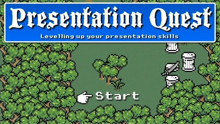Presentation Quest  Levelling up your presentation skills                Start