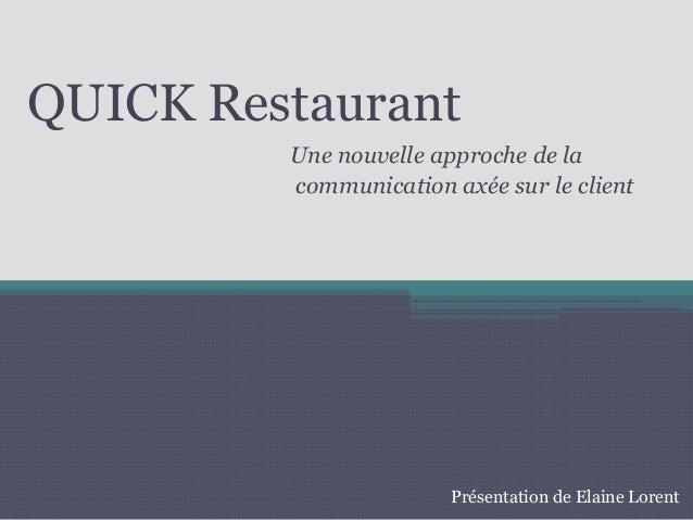 Une nouvelle approche de la communication axée sur le client QUICK Restaurant Présentation de Elaine Lorent