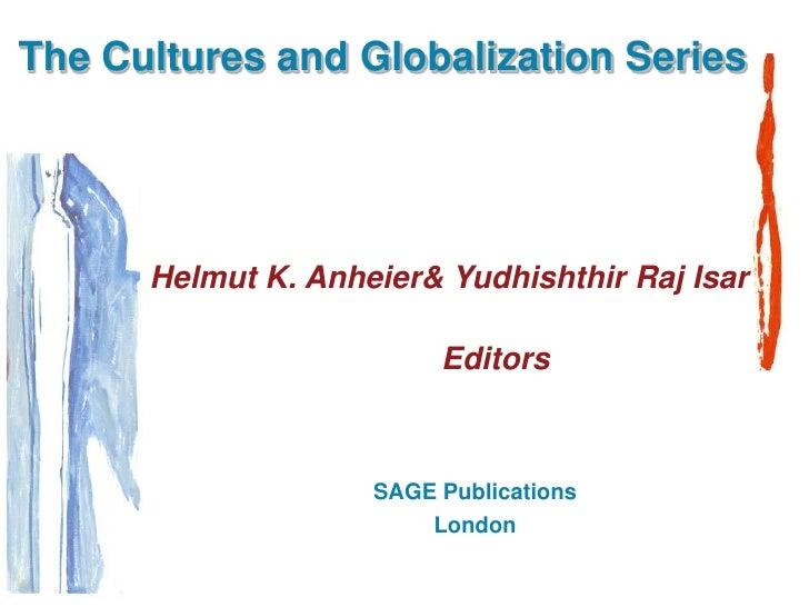 The Cultures and Globalization Series      Helmut K. Anheier& Yudhishthir Raj Isar                         Editors        ...