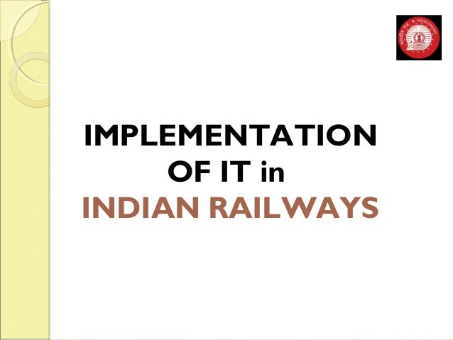 IMPLEMENTATION  OF IT in  INDIAN RAILWAYS
