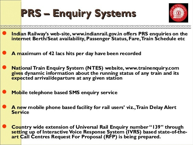 PPRRSS –– EEnnqquuiirryy SSyysstteemmss   Indian Railway's web-site, www.indianrail.gov.in offers PRS enquiries on the  i...