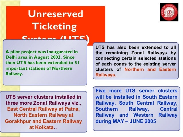 Unreserved  Ticketing  System (UTS)  UTS server clusters installed in  three more Zonal Railways viz.,  East Central Railw...