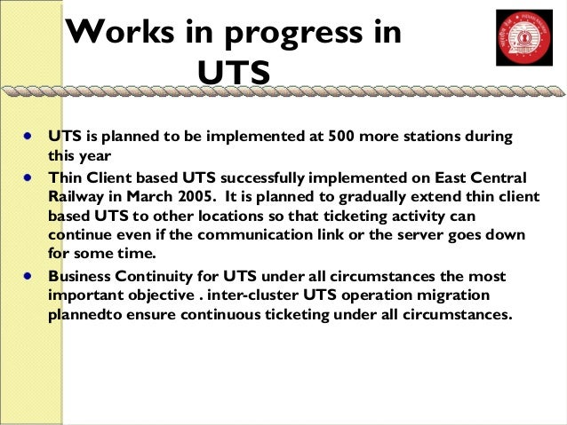 Works in progress in  UTS  UTS is planned to be implemented at 500 more stations during  this year  Thin Client based UTS ...