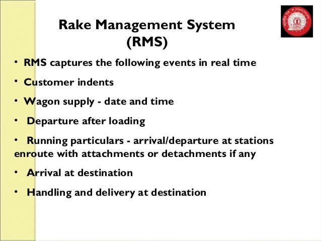 Rake Management System  (RMS)  • RMS captures the following events in real time  • Customer indents  • Wagon supply - date...