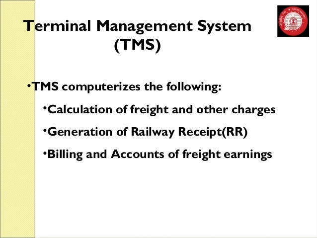 Terminal Management System  (TMS)  •TMS computerizes the following:  •Calculation of freight and other charges  •Generatio...