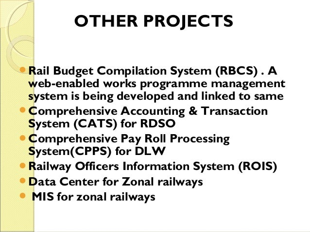 OTHER PROJECTS  Rail Budget Compilation System (RBCS) . A  web-enabled works programme management  system is being develo...