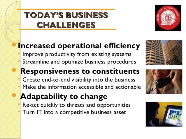 TTOODDAAYY''SS BBUUSSIINNEESSSS  CCHHAALLLLEENNGGEESS  Increased operational efficiency  • Improve productivity from exis...