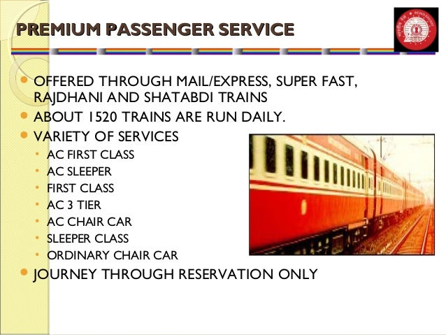 PREMIUM PPAASSSSEENNGGEERR SSEERRVVIICCEE  OFFERED THROUGH MAIL/EXPRESS, SUPER FAST,  RAJDHANI AND SHATABDI TRAINS  ABOU...