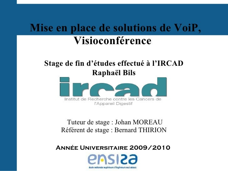 Mise en place de solutions de VoiP,        Visioconférence  Stage de fin d'études effectué à l'IRCAD                Raphaë...