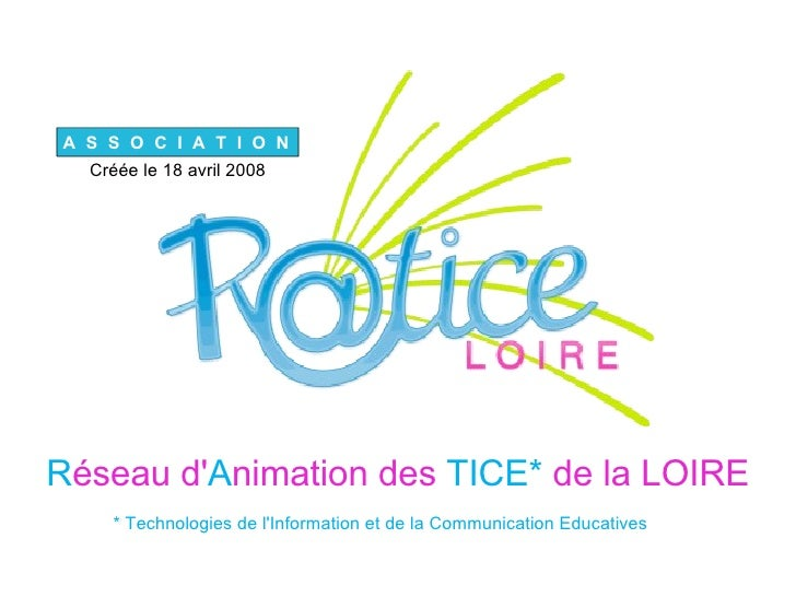 R éseau   d' A nimation   des  TICE*  de la LOIRE * Technologies de l'Information et de la Communication Educatives A  S  ...