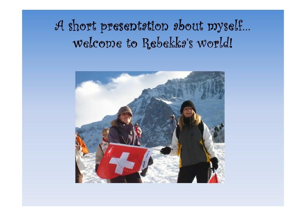 A short presentation about myself…                            myself…    welcome to Rebekka's world!                      ...