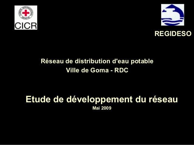 Réseau de distribution d'eau potable Ville de Goma - RDC Etude de développement du réseau Mai 2009 REGIDESO