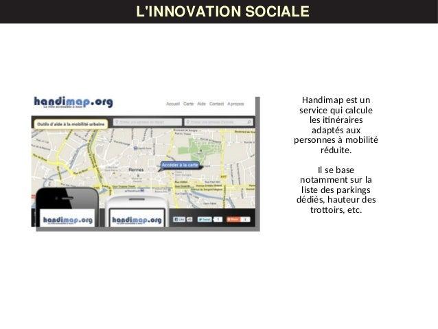 LES DONNÉESL'INNOVATION SOCIALE Handimap est un service qui calcule les itinéraires adaptés aux personnes à mobilité rédui...