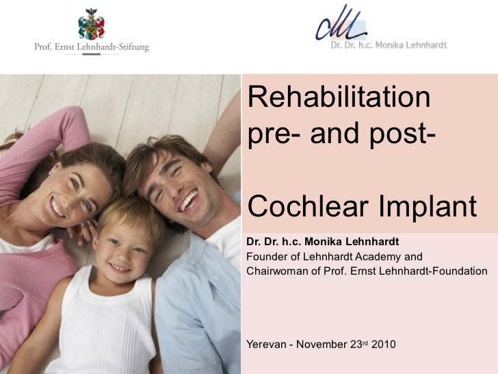 Rehabilitationpre- and post-Cochlear ImplanteraDr. Dr. h.c. Monika LehnhardtFounder of Lehnhardt Academy andChairwoman of ...