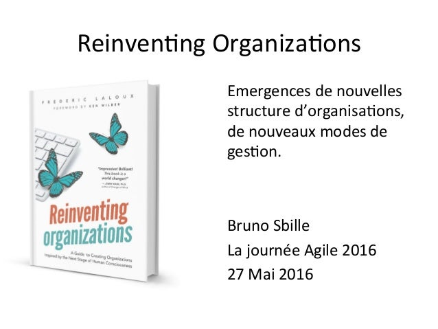 Reinven&ngOrganiza&ons Emergencesdenouvelles structured'organisa&ons, denouveauxmodesde ges&on.   BrunoSbil...