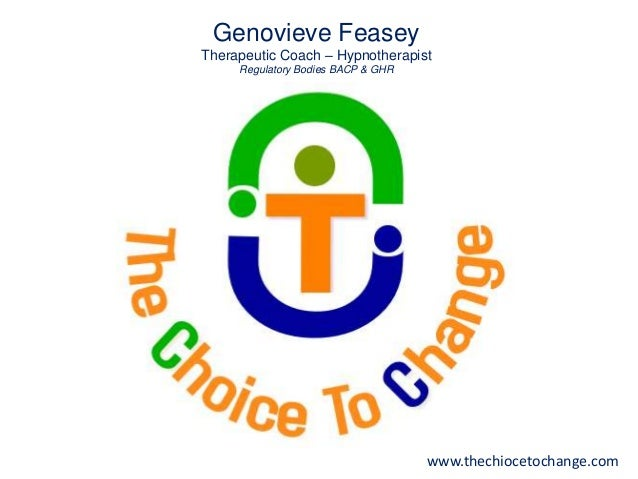 Genovieve Feasey Therapeutic Coach – Hypnotherapist Regulatory Bodies BACP & GHR  www.thechiocetochange.com