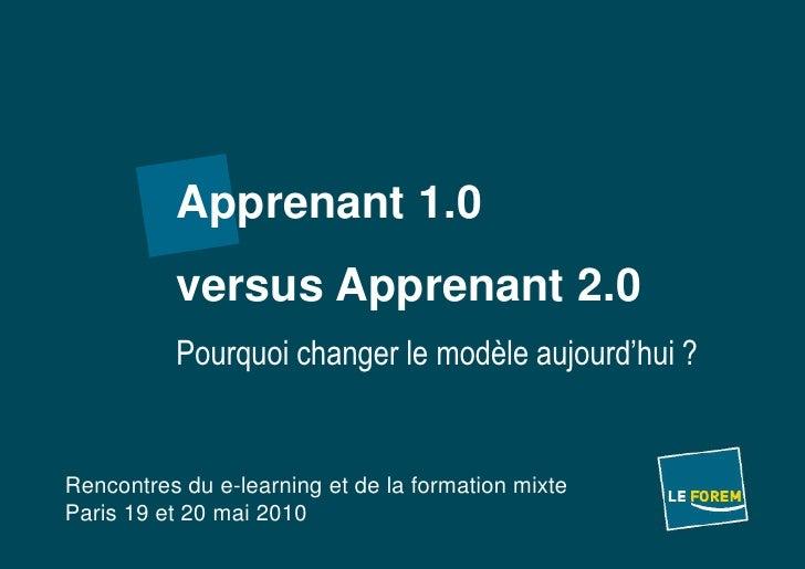 Apprenant 1.0<br />versus Apprenant 2.0<br />Pourquoi changer le modèle aujourd'hui ?<br />Rencontres du e-learning et de ...
