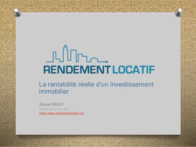 La rentabilité réelle d'un investissement immobilier Bassel ABEDI bassel@citruce.com https://www.rendementlocatif.com
