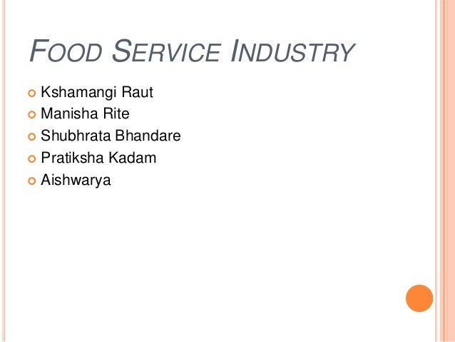 FOOD SERVICE INDUSTRY Kshamangi Raut Manisha Rite Shubhrata Bhandare Pratiksha Kadam Aishwarya