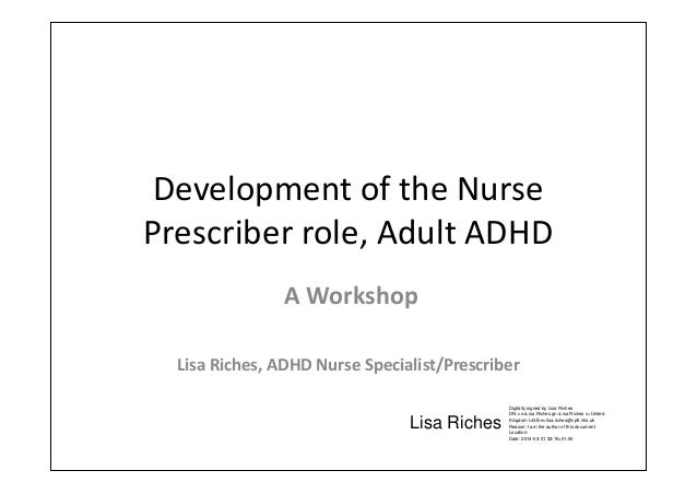 Development of the Nurse Prescriber role, Adult ADHD A Workshop Lisa Riches, ADHD Nurse Specialist/Prescriber Lisa Riches ...