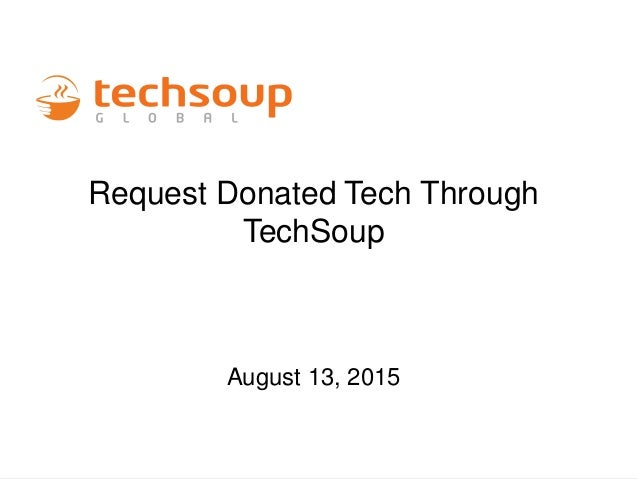 Request Donated Tech Through TechSoup August 13, 2015