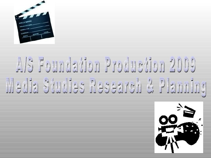 A/S Foundation Production 2009 Media Studies Research & Planning