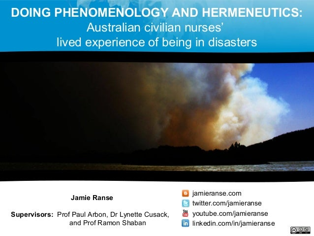 DOING PHENOMENOLOGY AND HERMENEUTICS: Australian civilian nurses' lived experience of being in disasters Jamie Ranse Super...