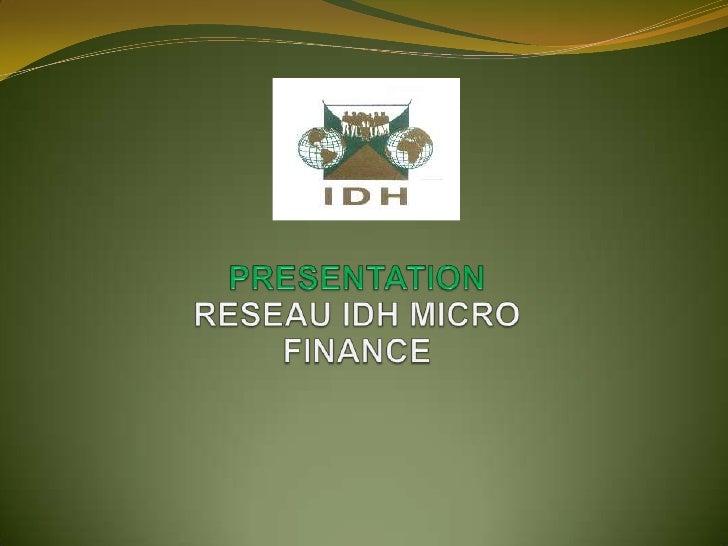 PRESENTATION <br />RESEAU IDH MICRO FINANCE<br />