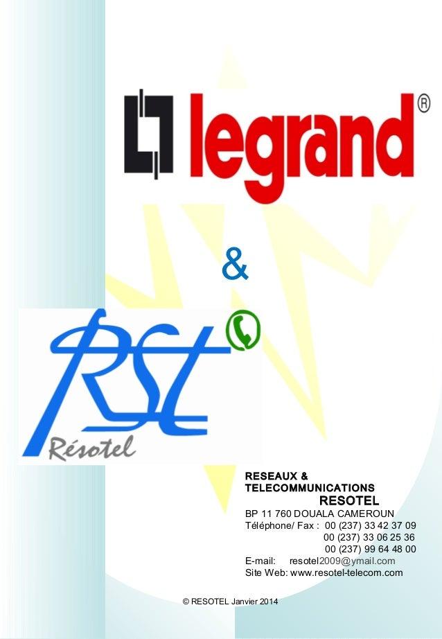 © RESOTEL Janvier 2014 RESEAUX & TELECOMMUNICATIONS RESOTEL BP 11 760 DOUALA CAMEROUN Téléphone/ Fax : 00 (237) 33 42 37 0...