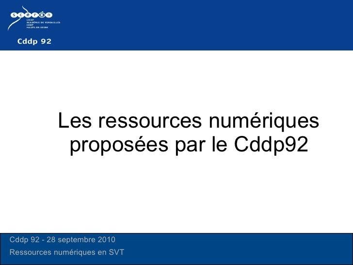 Les ressources numériques proposées par le Cddp92 Cddp 92 - 28 septembre 2010 Ressources numériques en SVT