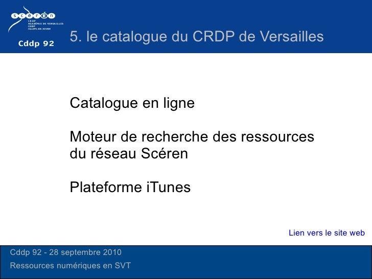 Catalogue en ligne  Moteur de recherche des ressources du réseau Scéren Plateforme iTunes 5. le catalogue du CRDP de Versa...