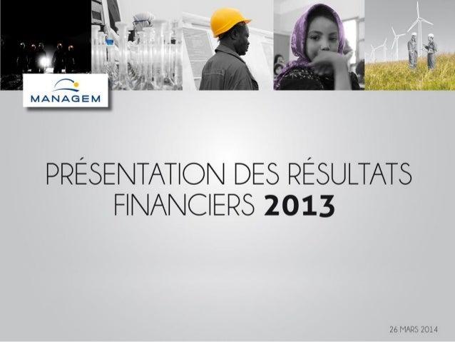 Résultats annuels 2013 MANAGEM > 2 LE GROUPEsommaireSOMMAIRE Sommaire FAITS MARQUANTS PERFORMANCE ET RÉSULTATS 2013 PROJET...