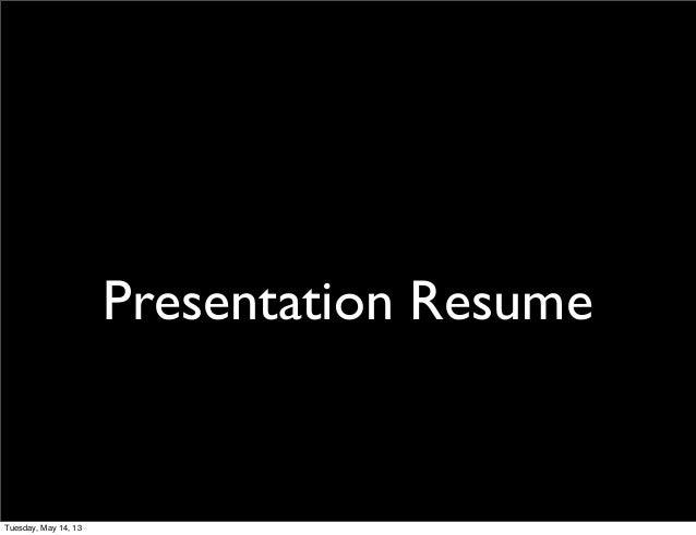 Presentation ResumeTuesday, May 14, 13