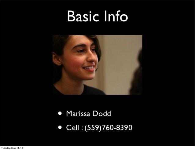 Basic Info• Marissa Dodd• Cell : (559)760-8390Tuesday, May 14, 13