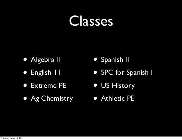 Classes• Algebra II• English 11• Extreme PE• Ag Chemistry• Spanish II• SPC for Spanish I• US History• Athletic PETuesday, ...