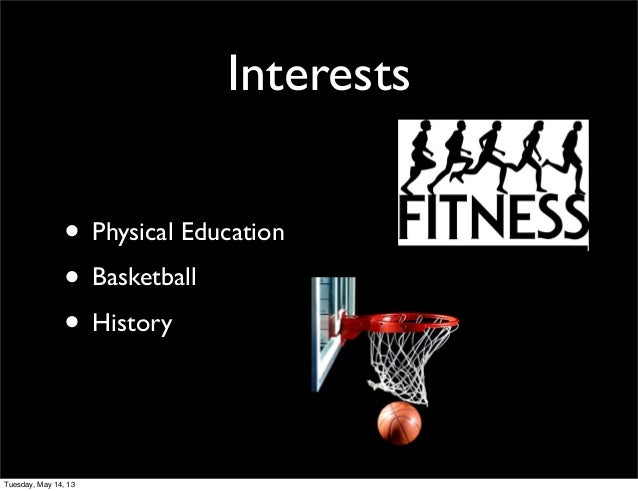Interests• Physical Education• Basketball• HistoryTuesday, May 14, 13