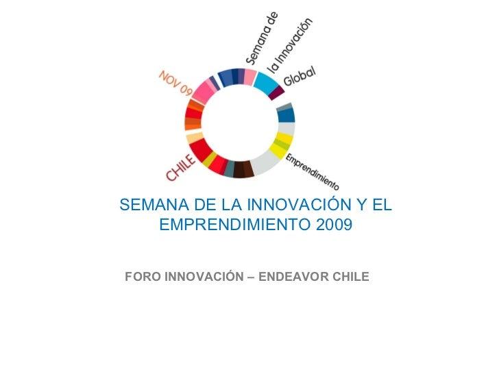 SEMANA DE LA INNOVACIÓN Y EL EMPRENDIMIENTO 2009 FORO INNOVACIÓN – ENDEAVOR CHILE