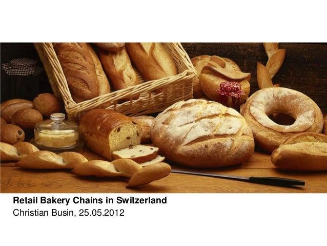 Retail Bakery Chains in SwitzerlandChristian Busin, 25.05.2012
