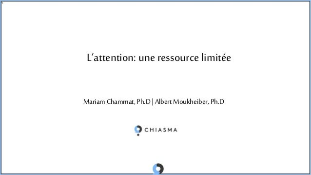 L'attention: une ressourcelimitée Mariam Chammat, Ph.D | Albert Moukheiber, Ph.D
