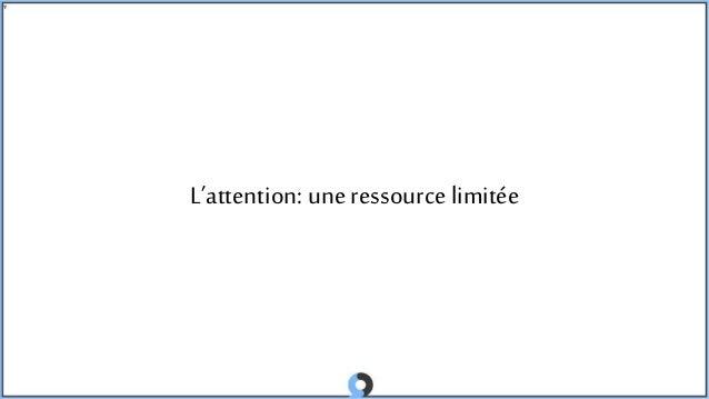 L'attention, une ressource limitée Slide 3