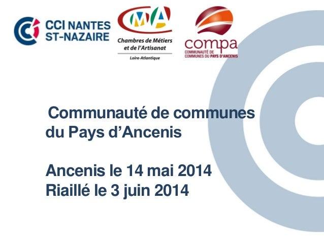 Communauté de communes du Pays d'Ancenis Ancenis le 14 mai 2014 Riaillé le 3 juin 2014