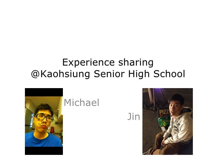 Experience sharing@Kaohsiung Senior High School      Michael                  Jin