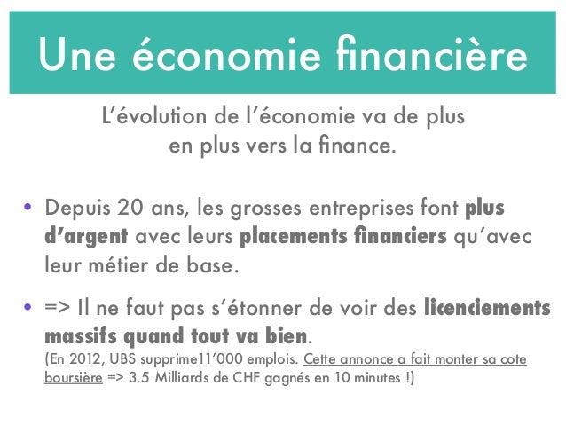 Une économie financière L'évolution de l'économie va de plus en plus vers la finance. • Depuis 20 ans, les grosses entrepris...