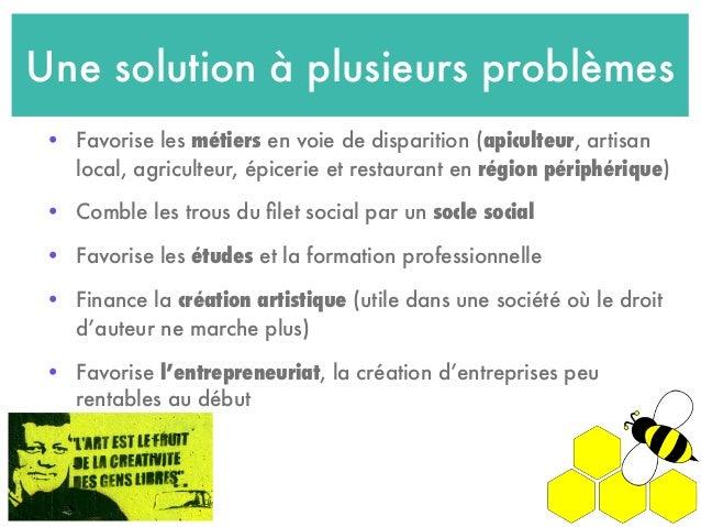 Une solution à plusieurs problèmes • Favorise les métiers en voie de disparition (apiculteur, artisan local, agriculteur, ...