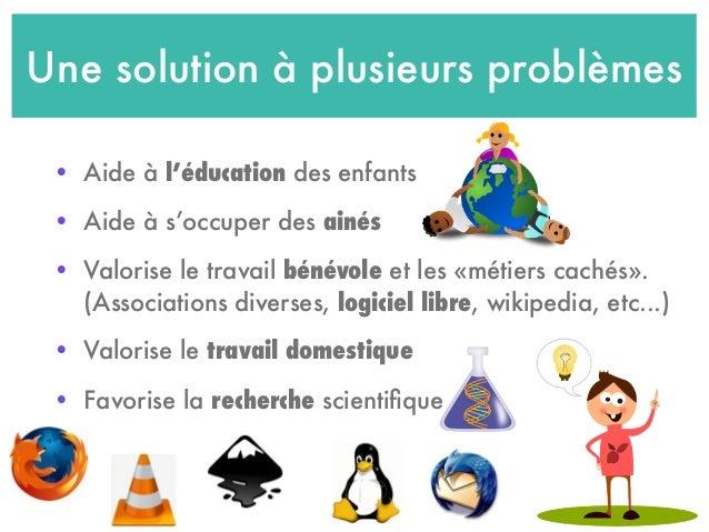 Une solution à plusieurs problèmes • Aide à l'éducation des enfants • Aide à s'occuper des ainés • Valorise le travail bén...