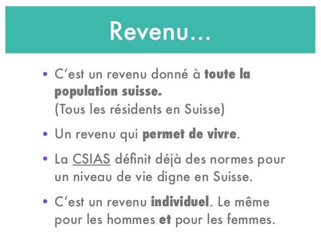 Revenu... • C'est un revenu donné à toute la population suisse. (Tous les résidents en Suisse) • Un revenu qui permet de v...