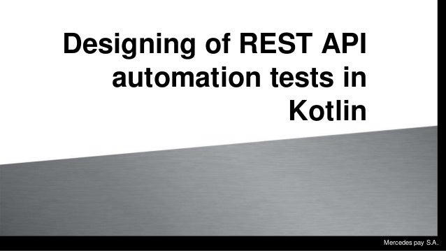 Daimler Mobility Services GmbH Designing of REST API automation tests in Kotlin Mercedes pay S.A.